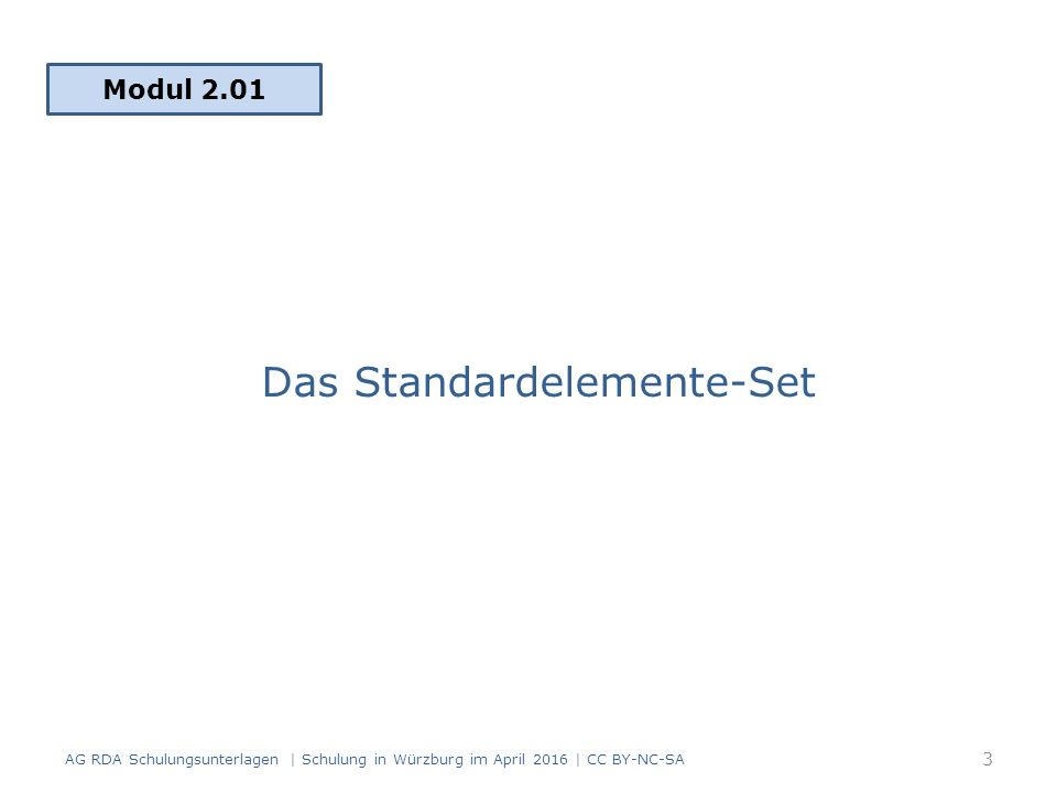 Modul 2.01 AG RDA Schulungsunterlagen | Schulung in Würzburg im April 2016 | CC BY-NC-SA 3 Das Standardelemente-Set