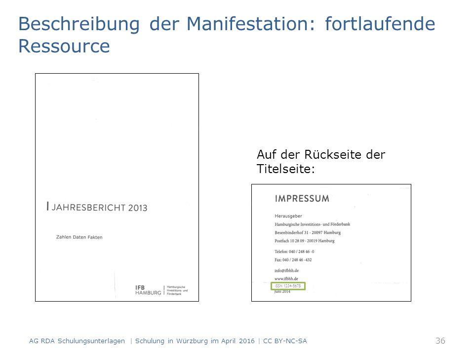 Beschreibung der Manifestation: fortlaufende Ressource Auf der Rückseite der Titelseite: ISSN 1234-5678 36 AG RDA Schulungsunterlagen | Schulung in Würzburg im April 2016 | CC BY-NC-SA