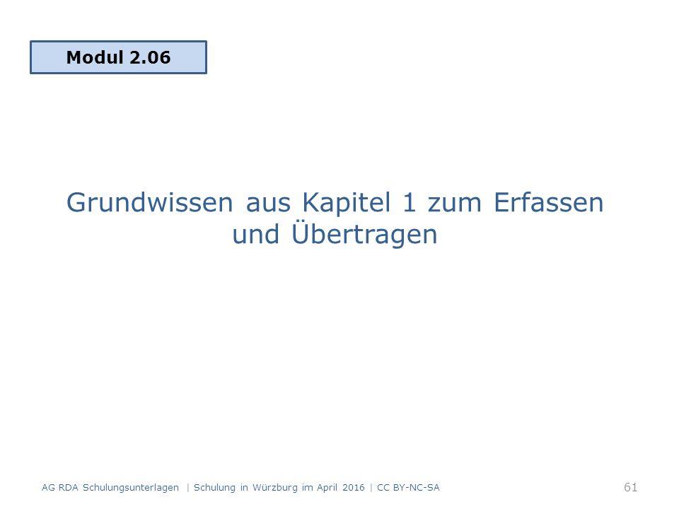 Grundwissen aus Kapitel 1 zum Erfassen und Übertragen Modul 2.06 61 AG RDA Schulungsunterlagen | Schulung in Würzburg im April 2016 | CC BY-NC-SA