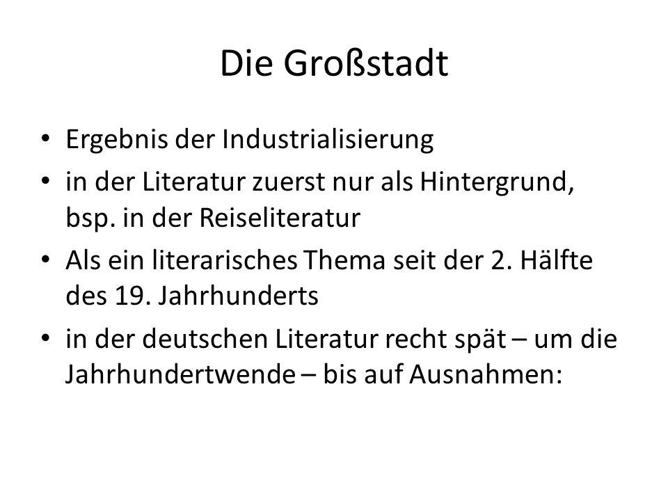 Die Großstadt Ergebnis der Industrialisierung in der Literatur zuerst nur als Hintergrund, bsp.