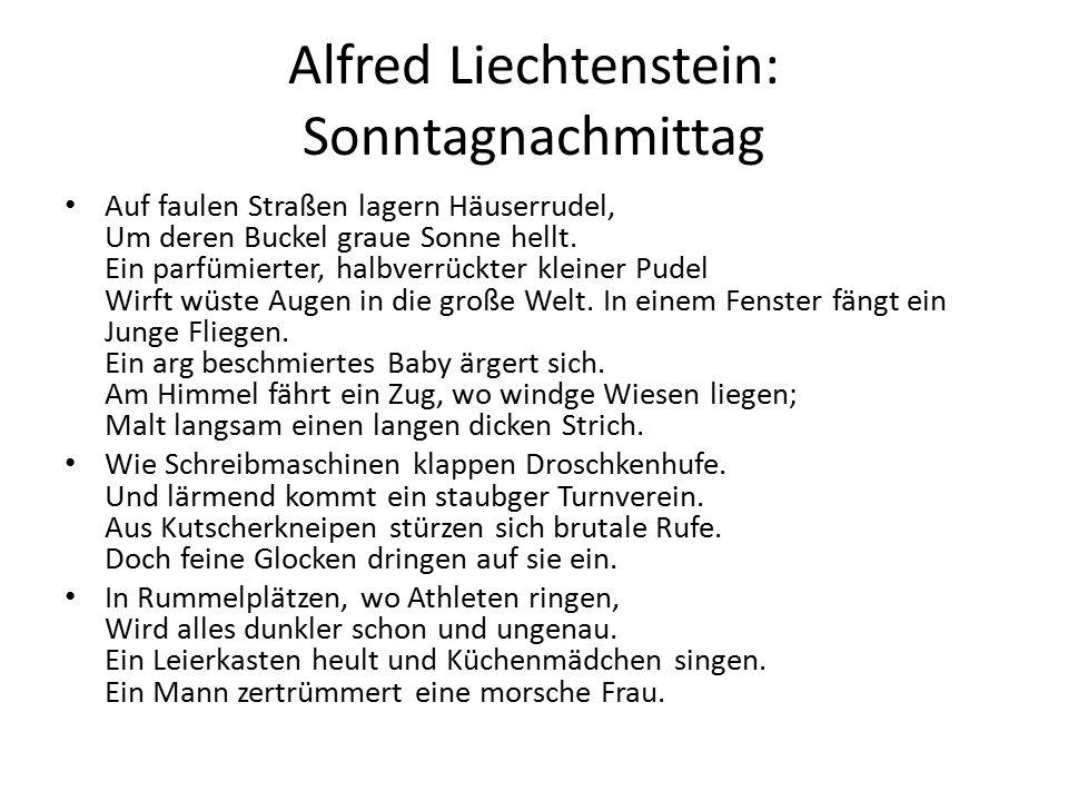 Alfred Liechtenstein: Sonntagnachmittag Auf faulen Straßen lagern Häuserrudel, Um deren Buckel graue Sonne hellt.