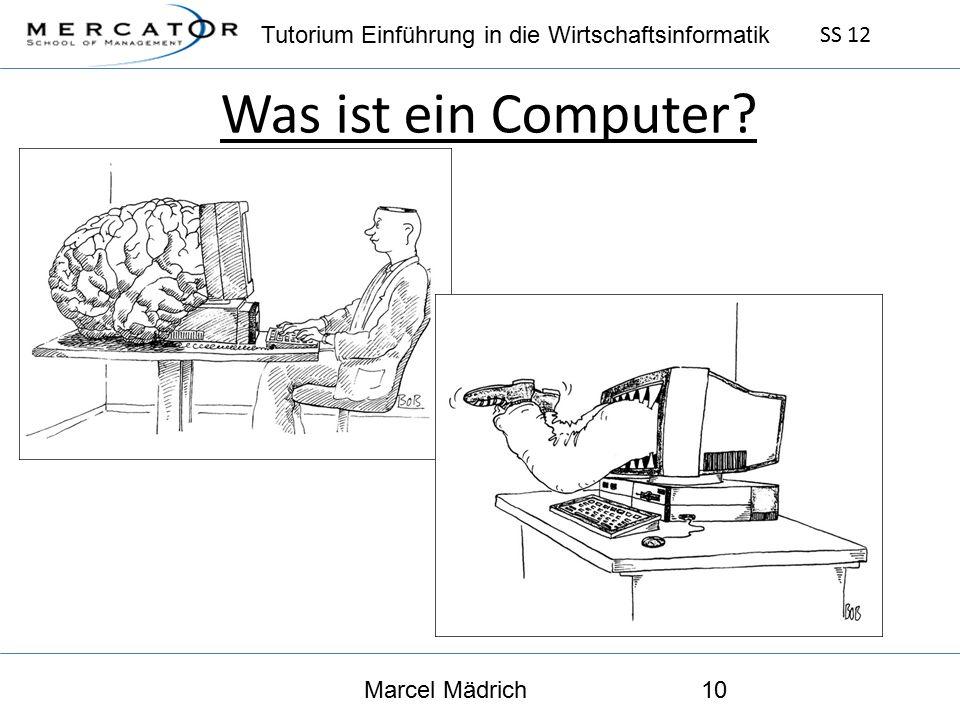 Tutorium Einführung in die Wirtschaftsinformatik SS 12 Marcel Mädrich10 Was ist ein Computer