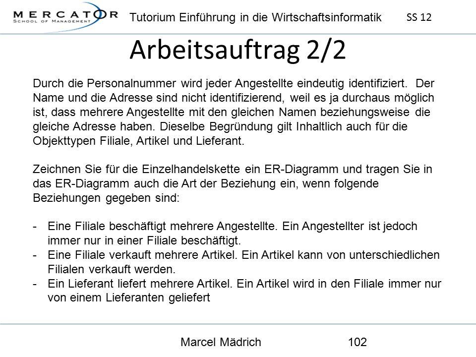 Tutorium Einführung in die Wirtschaftsinformatik SS 12 Marcel Mädrich102 Arbeitsauftrag 2/2 Durch die Personalnummer wird jeder Angestellte eindeutig identifiziert.