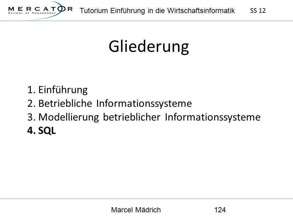 Tutorium Einführung in die Wirtschaftsinformatik SS 12 Marcel Mädrich124 Gliederung 1.Einführung 2.Betriebliche Informationssysteme 3.Modellierung betrieblicher Informationssysteme 4.SQL