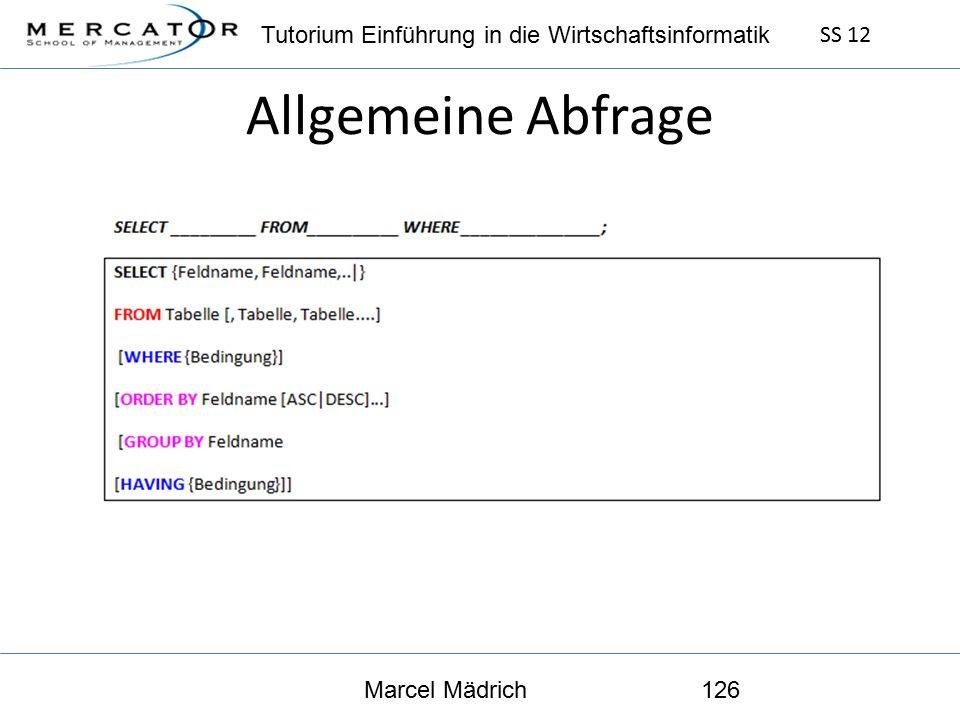 Tutorium Einführung in die Wirtschaftsinformatik SS 12 Marcel Mädrich126 Allgemeine Abfrage