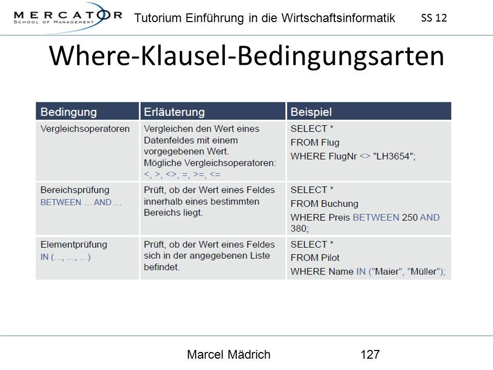 Tutorium Einführung in die Wirtschaftsinformatik SS 12 Marcel Mädrich127 Where-Klausel-Bedingungsarten