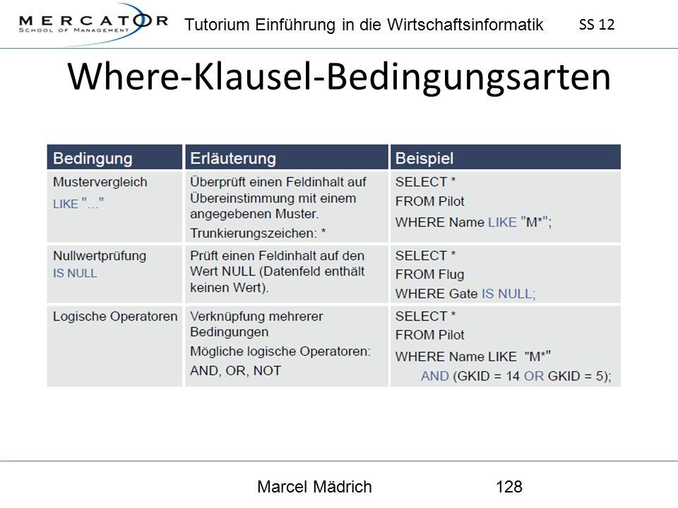 Tutorium Einführung in die Wirtschaftsinformatik SS 12 Marcel Mädrich128 Where-Klausel-Bedingungsarten