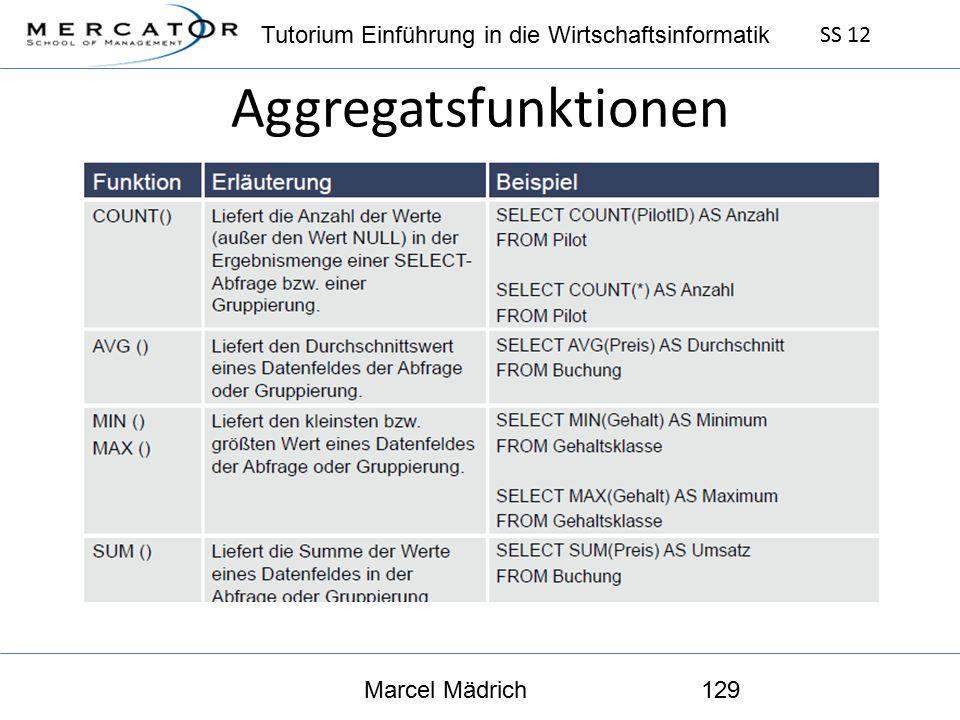 Tutorium Einführung in die Wirtschaftsinformatik SS 12 Marcel Mädrich129 Aggregatsfunktionen