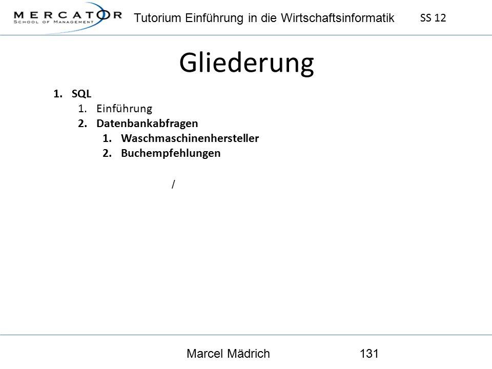 Tutorium Einführung in die Wirtschaftsinformatik SS 12 Marcel Mädrich131 Gliederung 1.SQL 1.Einführung 2.Datenbankabfragen 1.Waschmaschinenhersteller 2.Buchempfehlungen /