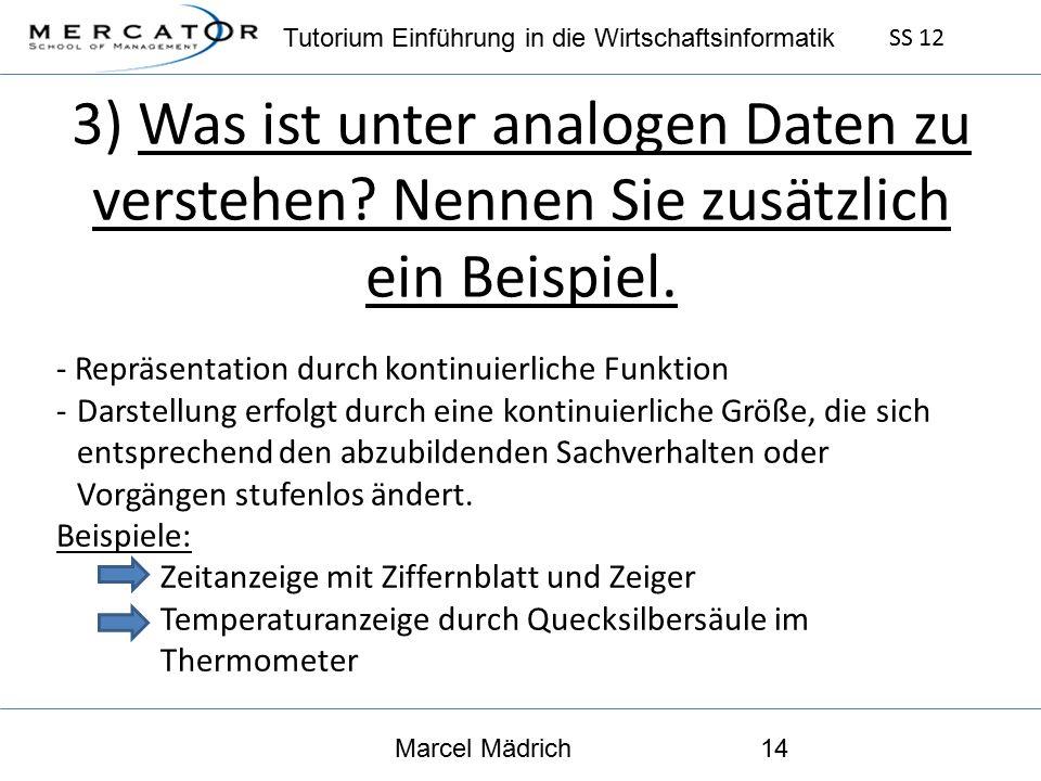 Tutorium Einführung in die Wirtschaftsinformatik SS 12 Marcel Mädrich14 3) Was ist unter analogen Daten zu verstehen.