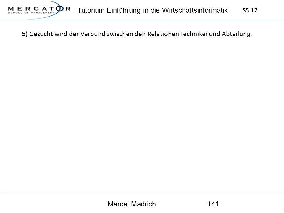 Tutorium Einführung in die Wirtschaftsinformatik SS 12 Marcel Mädrich141 5) Gesucht wird der Verbund zwischen den Relationen Techniker und Abteilung.