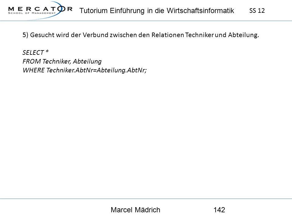 Tutorium Einführung in die Wirtschaftsinformatik SS 12 Marcel Mädrich142 5) Gesucht wird der Verbund zwischen den Relationen Techniker und Abteilung.