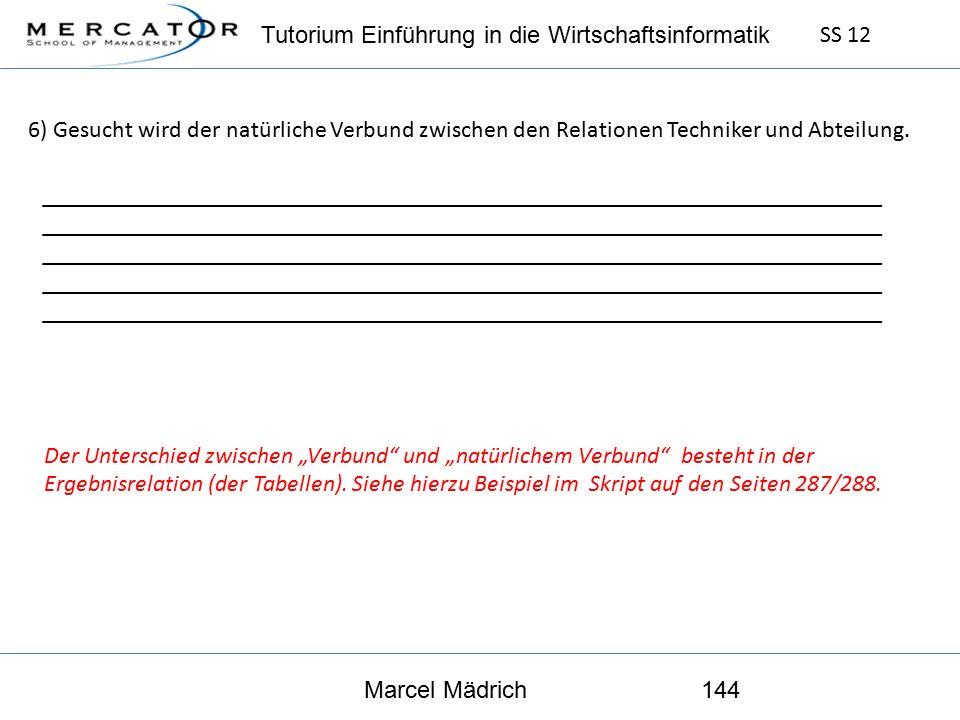 Tutorium Einführung in die Wirtschaftsinformatik SS 12 Marcel Mädrich144 6) Gesucht wird der natürliche Verbund zwischen den Relationen Techniker und Abteilung.