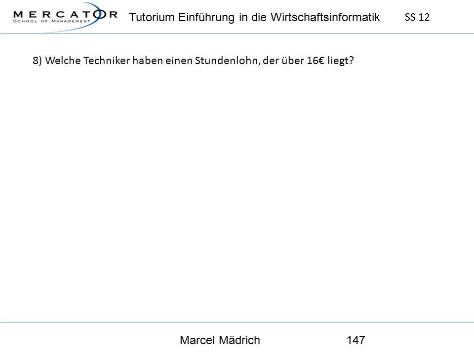 Tutorium Einführung in die Wirtschaftsinformatik SS 12 Marcel Mädrich147 8) Welche Techniker haben einen Stundenlohn, der über 16€ liegt