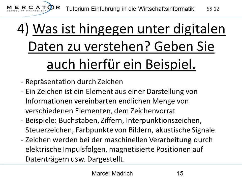 Tutorium Einführung in die Wirtschaftsinformatik SS 12 Marcel Mädrich15 4) Was ist hingegen unter digitalen Daten zu verstehen.