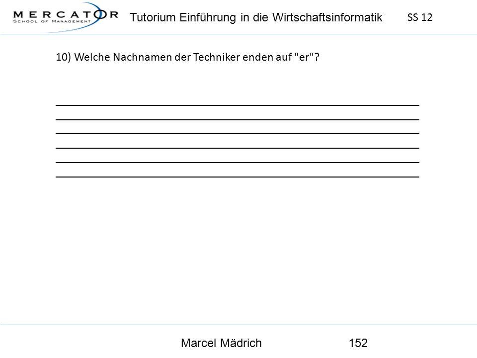 Tutorium Einführung in die Wirtschaftsinformatik SS 12 Marcel Mädrich152 10) Welche Nachnamen der Techniker enden auf er .