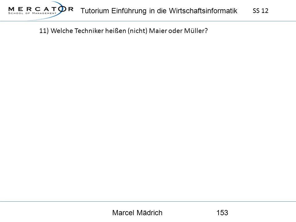 Tutorium Einführung in die Wirtschaftsinformatik SS 12 Marcel Mädrich153 11) Welche Techniker heißen (nicht) Maier oder Müller