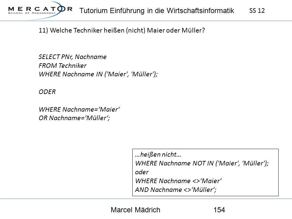 Tutorium Einführung in die Wirtschaftsinformatik SS 12 Marcel Mädrich154 11) Welche Techniker heißen (nicht) Maier oder Müller.