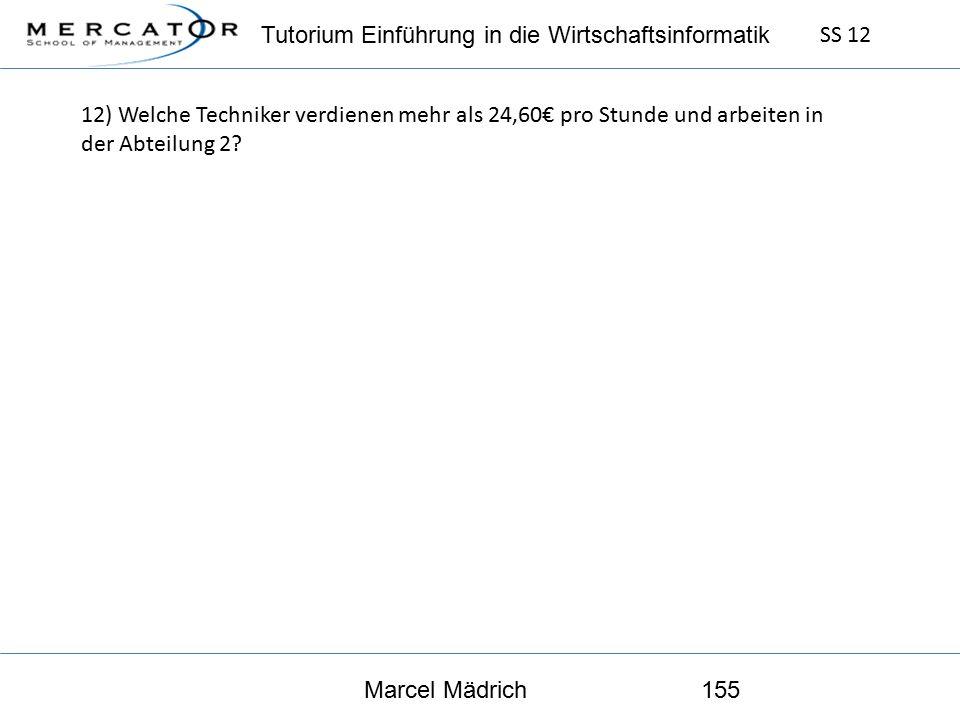 Tutorium Einführung in die Wirtschaftsinformatik SS 12 Marcel Mädrich155 12) Welche Techniker verdienen mehr als 24,60€ pro Stunde und arbeiten in der Abteilung 2