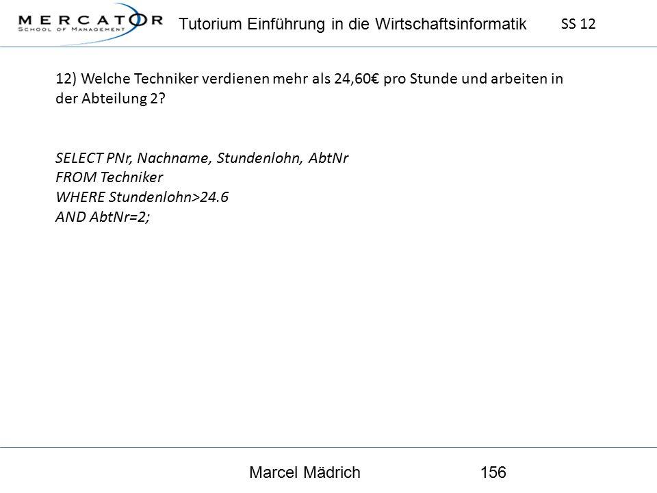 Tutorium Einführung in die Wirtschaftsinformatik SS 12 Marcel Mädrich156 12) Welche Techniker verdienen mehr als 24,60€ pro Stunde und arbeiten in der Abteilung 2.