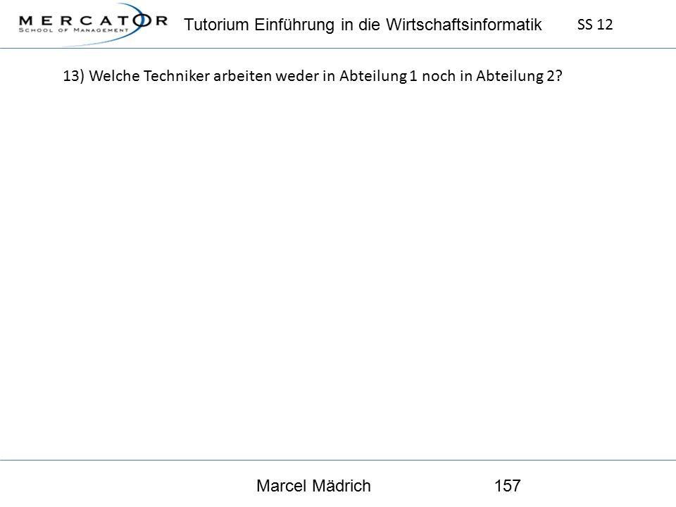 Tutorium Einführung in die Wirtschaftsinformatik SS 12 Marcel Mädrich157 13) Welche Techniker arbeiten weder in Abteilung 1 noch in Abteilung 2