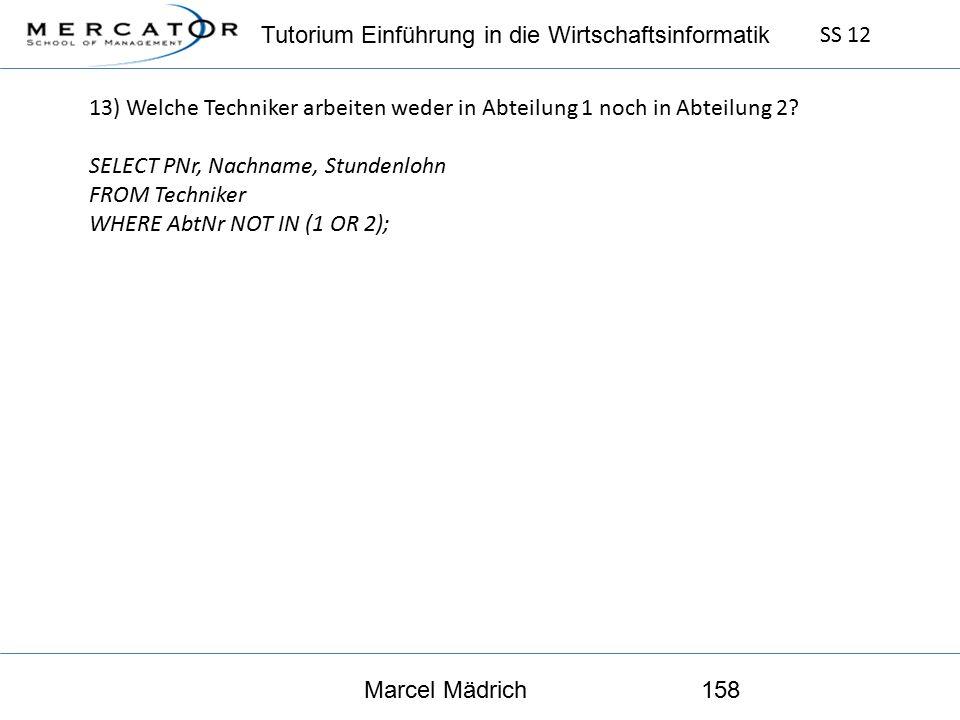 Tutorium Einführung in die Wirtschaftsinformatik SS 12 Marcel Mädrich158 13) Welche Techniker arbeiten weder in Abteilung 1 noch in Abteilung 2.