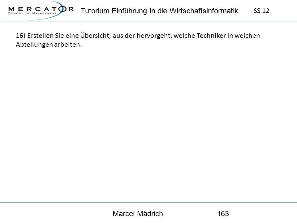 Tutorium Einführung in die Wirtschaftsinformatik SS 12 Marcel Mädrich163 16) Erstellen Sie eine Übersicht, aus der hervorgeht, welche Techniker in welchen Abteilungen arbeiten.