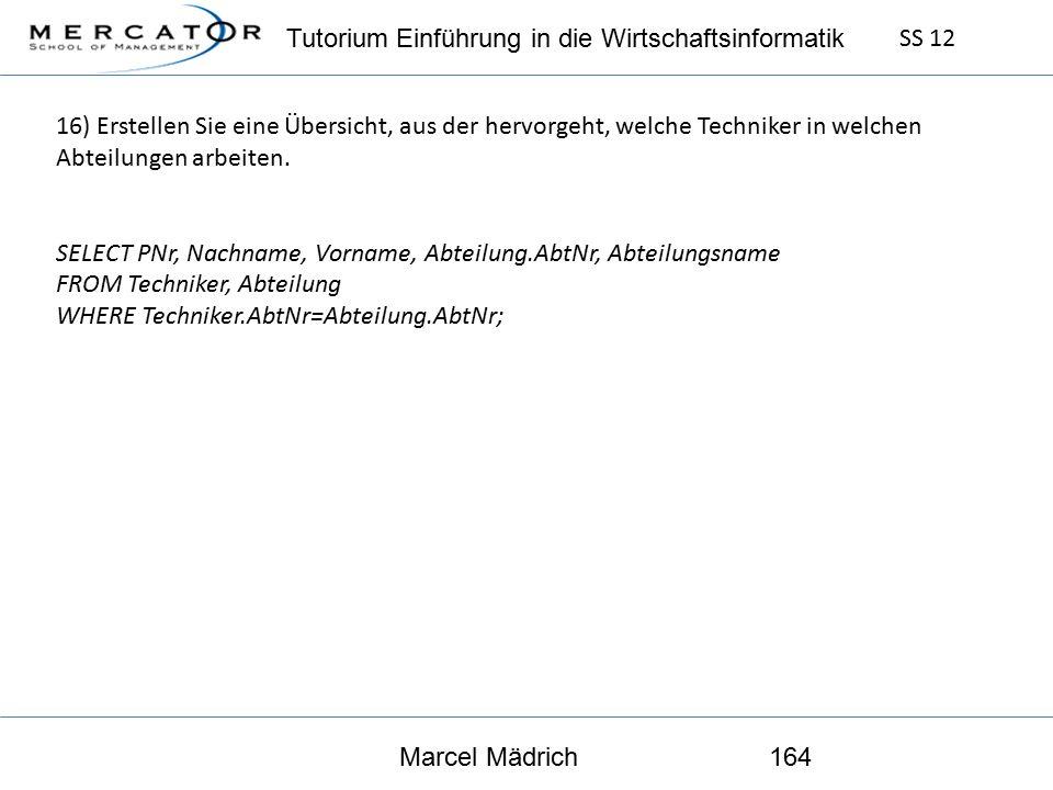 Tutorium Einführung in die Wirtschaftsinformatik SS 12 Marcel Mädrich164 16) Erstellen Sie eine Übersicht, aus der hervorgeht, welche Techniker in welchen Abteilungen arbeiten.