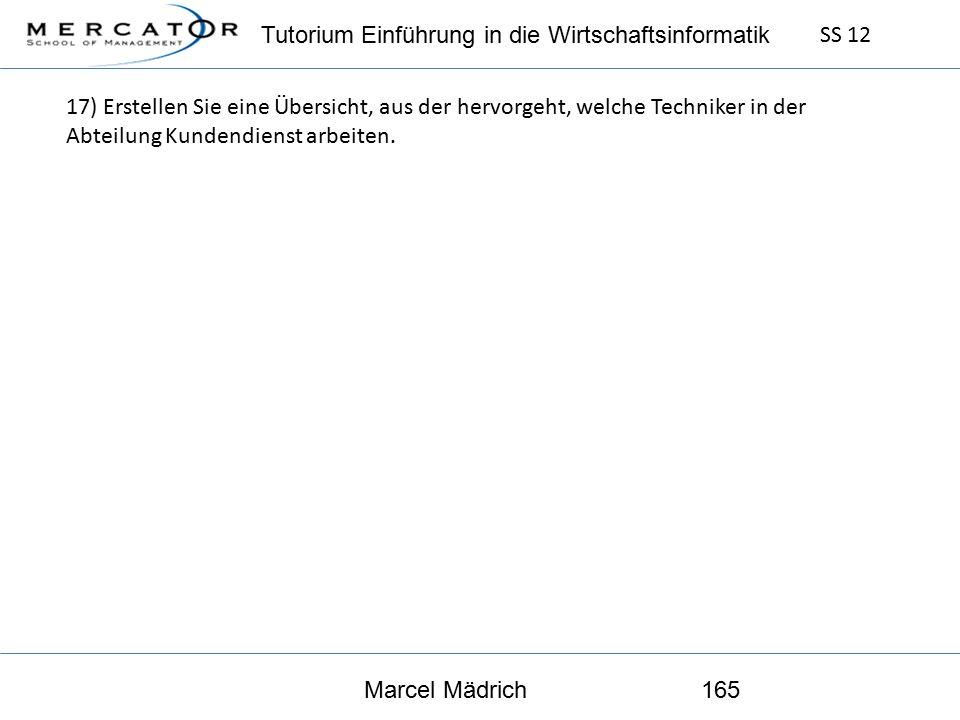Tutorium Einführung in die Wirtschaftsinformatik SS 12 Marcel Mädrich165 17) Erstellen Sie eine Übersicht, aus der hervorgeht, welche Techniker in der Abteilung Kundendienst arbeiten.