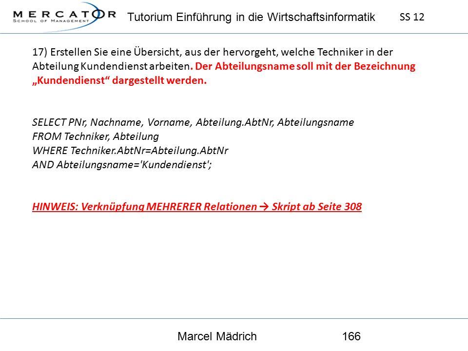Tutorium Einführung in die Wirtschaftsinformatik SS 12 Marcel Mädrich166 17) Erstellen Sie eine Übersicht, aus der hervorgeht, welche Techniker in der Abteilung Kundendienst arbeiten.