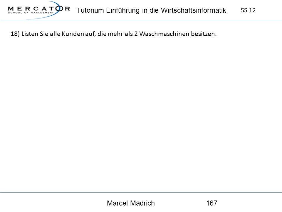 Tutorium Einführung in die Wirtschaftsinformatik SS 12 Marcel Mädrich167 18) Listen Sie alle Kunden auf, die mehr als 2 Waschmaschinen besitzen.