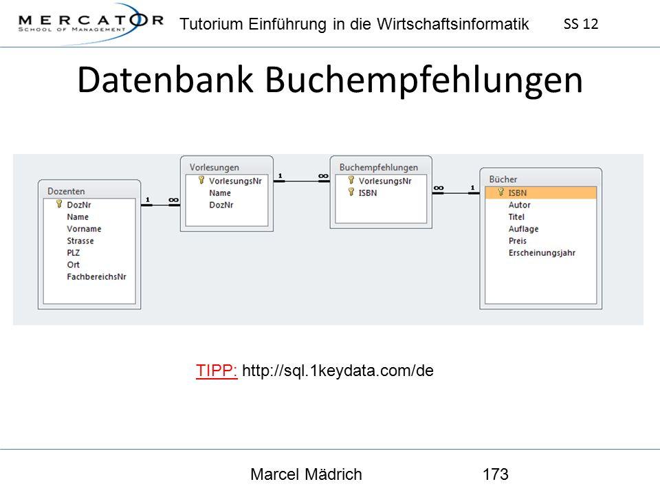 Tutorium Einführung in die Wirtschaftsinformatik SS 12 Marcel Mädrich173 Datenbank Buchempfehlungen TIPP: http://sql.1keydata.com/de