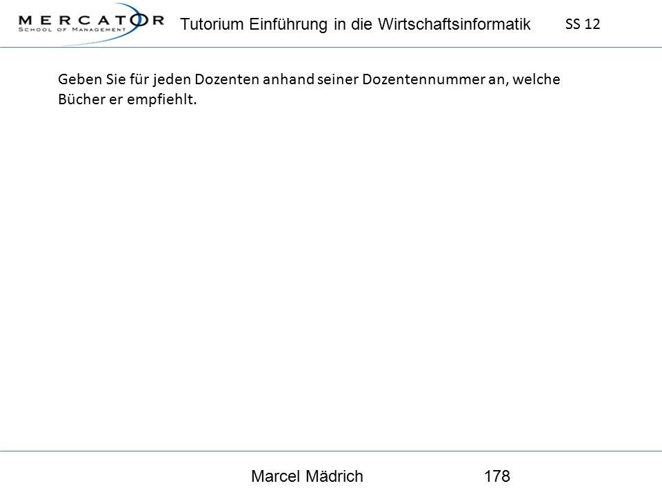 Tutorium Einführung in die Wirtschaftsinformatik SS 12 Marcel Mädrich178 Geben Sie für jeden Dozenten anhand seiner Dozentennummer an, welche Bücher er empfiehlt.