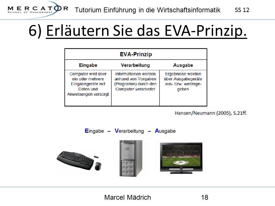 Tutorium Einführung in die Wirtschaftsinformatik SS 12 Marcel Mädrich18 6) Erläutern Sie das EVA-Prinzip.