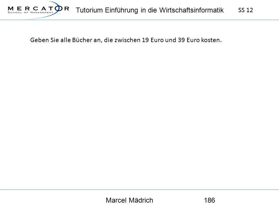 Tutorium Einführung in die Wirtschaftsinformatik SS 12 Marcel Mädrich186 Geben Sie alle Bücher an, die zwischen 19 Euro und 39 Euro kosten.