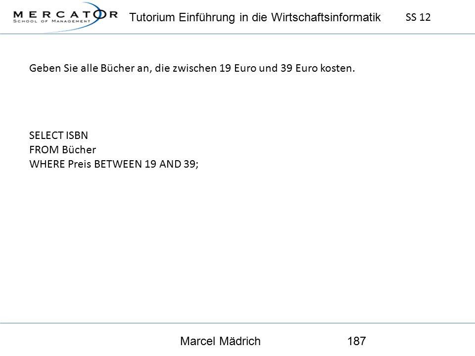 Tutorium Einführung in die Wirtschaftsinformatik SS 12 Marcel Mädrich187 Geben Sie alle Bücher an, die zwischen 19 Euro und 39 Euro kosten.