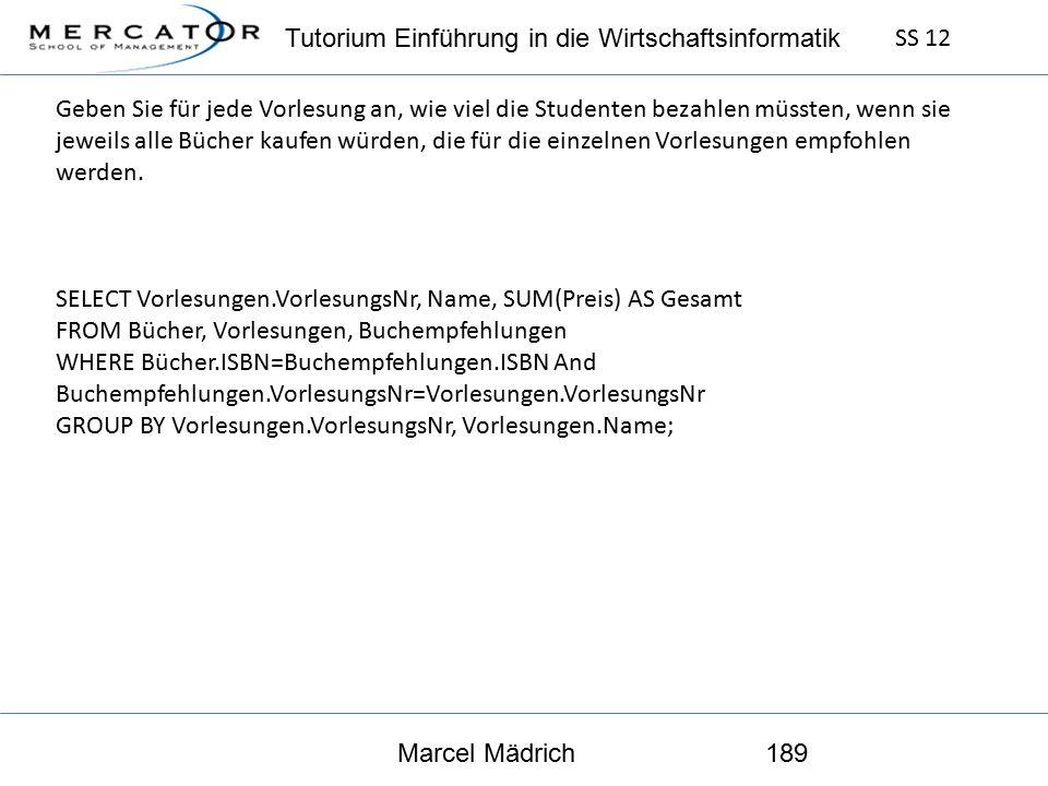 Tutorium Einführung in die Wirtschaftsinformatik SS 12 Marcel Mädrich189 Geben Sie für jede Vorlesung an, wie viel die Studenten bezahlen müssten, wenn sie jeweils alle Bücher kaufen würden, die für die einzelnen Vorlesungen empfohlen werden.