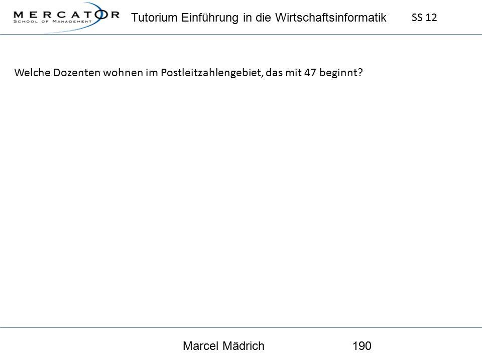 Tutorium Einführung in die Wirtschaftsinformatik SS 12 Marcel Mädrich190 Welche Dozenten wohnen im Postleitzahlengebiet, das mit 47 beginnt