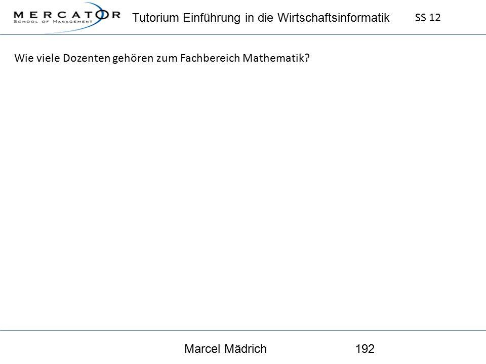Tutorium Einführung in die Wirtschaftsinformatik SS 12 Marcel Mädrich192 Wie viele Dozenten gehören zum Fachbereich Mathematik