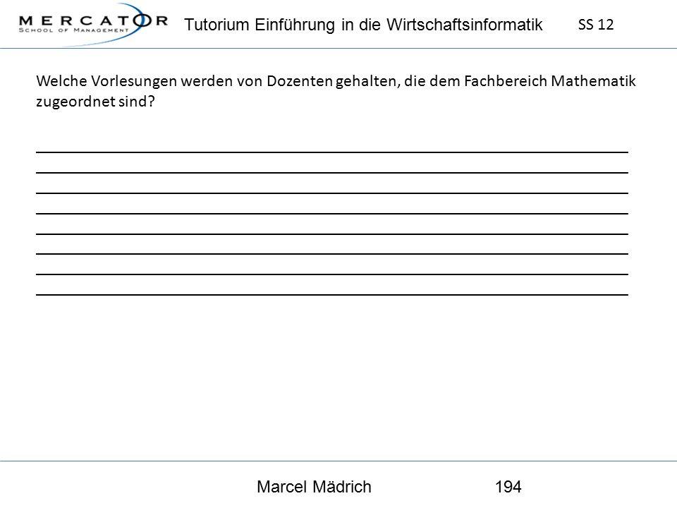Tutorium Einführung in die Wirtschaftsinformatik SS 12 Marcel Mädrich194 Welche Vorlesungen werden von Dozenten gehalten, die dem Fachbereich Mathematik zugeordnet sind.