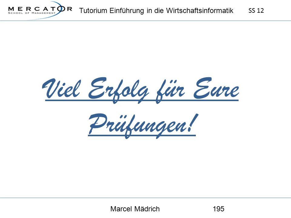 Tutorium Einführung in die Wirtschaftsinformatik SS 12 Marcel Mädrich195 Viel Erfolg für Eure Prüfungen!