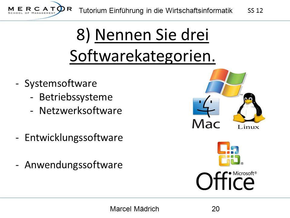 Tutorium Einführung in die Wirtschaftsinformatik SS 12 Marcel Mädrich20 8) Nennen Sie drei Softwarekategorien.