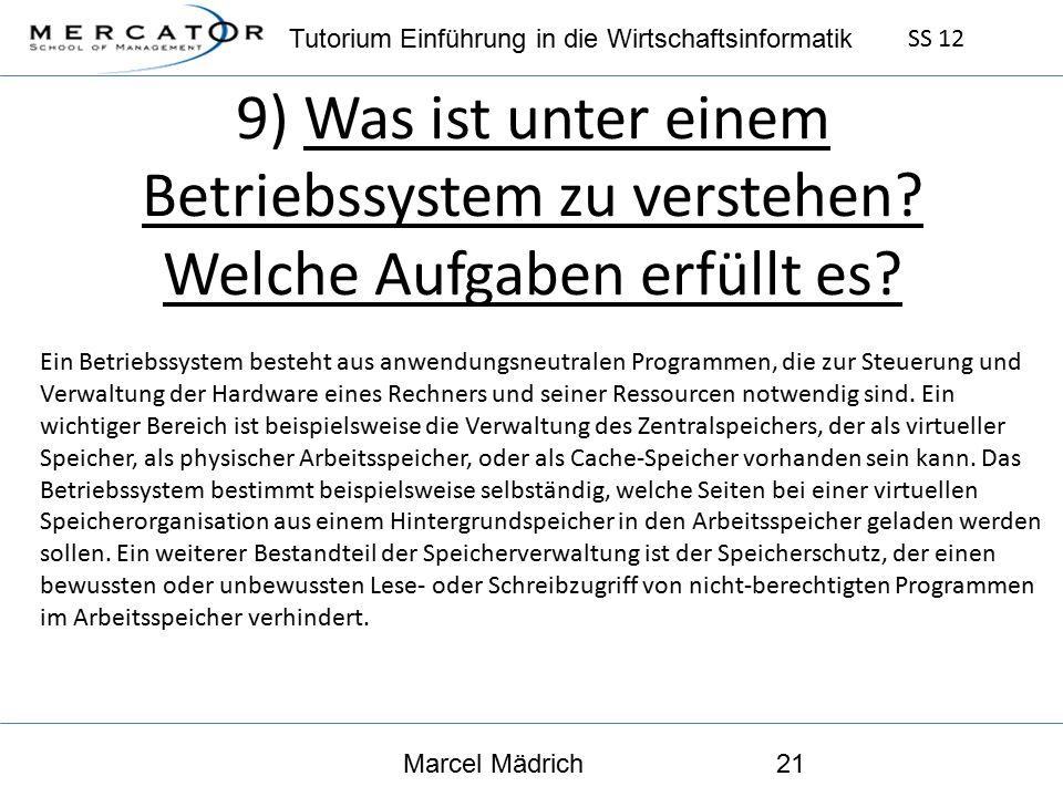Tutorium Einführung in die Wirtschaftsinformatik SS 12 Marcel Mädrich21 9) Was ist unter einem Betriebssystem zu verstehen.