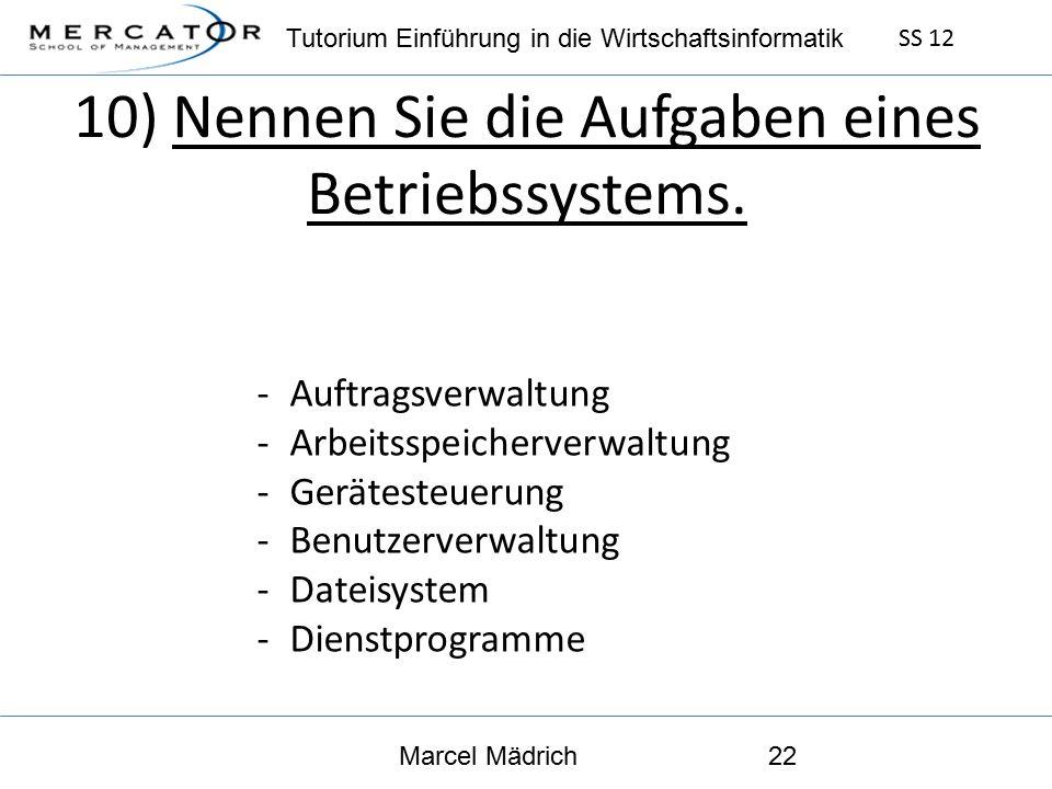 Tutorium Einführung in die Wirtschaftsinformatik SS 12 Marcel Mädrich22 10) Nennen Sie die Aufgaben eines Betriebssystems.
