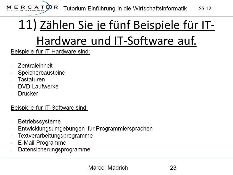 Tutorium Einführung in die Wirtschaftsinformatik SS 12 Marcel Mädrich23 11) Zählen Sie je fünf Beispiele für IT- Hardware und IT-Software auf.