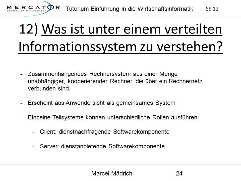 Tutorium Einführung in die Wirtschaftsinformatik SS 12 Marcel Mädrich24 12) Was ist unter einem verteilten Informationssystem zu verstehen.