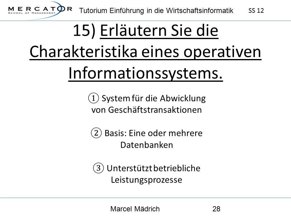 Tutorium Einführung in die Wirtschaftsinformatik SS 12 Marcel Mädrich28 15) Erläutern Sie die Charakteristika eines operativen Informationssystems.