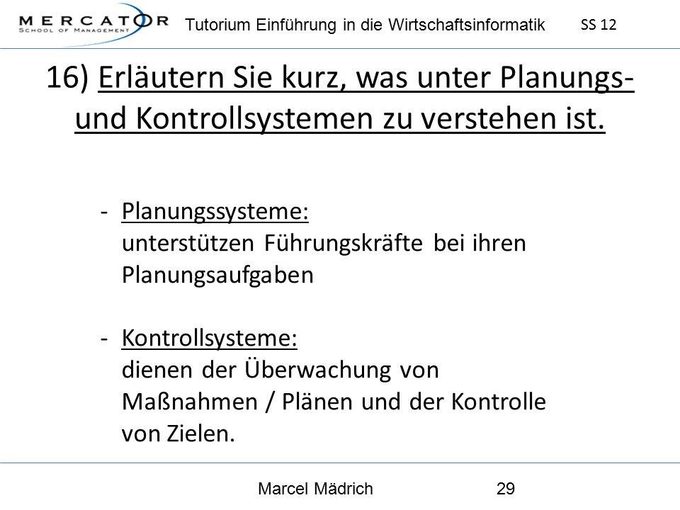 Tutorium Einführung in die Wirtschaftsinformatik SS 12 Marcel Mädrich29 16) Erläutern Sie kurz, was unter Planungs- und Kontrollsystemen zu verstehen ist.