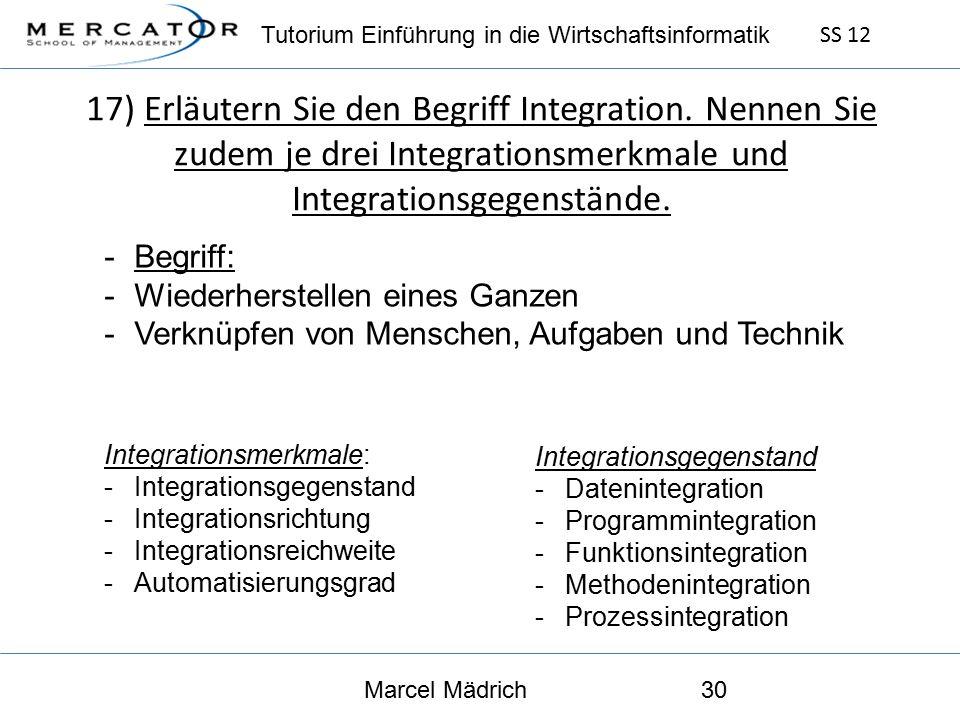 Tutorium Einführung in die Wirtschaftsinformatik SS 12 Marcel Mädrich30 17) Erläutern Sie den Begriff Integration.