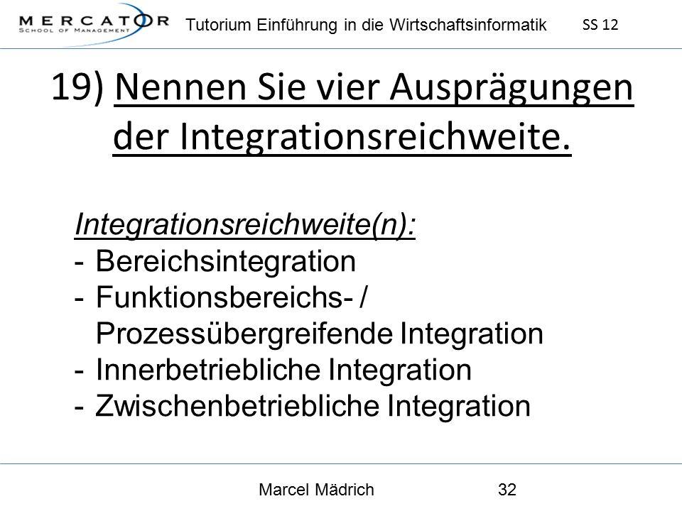 Tutorium Einführung in die Wirtschaftsinformatik SS 12 Marcel Mädrich32 19) Nennen Sie vier Ausprägungen der Integrationsreichweite.